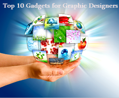 Top 10 gadgets for graphic designers