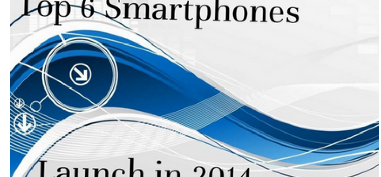 Top 6 Smartphones Launch in 2014