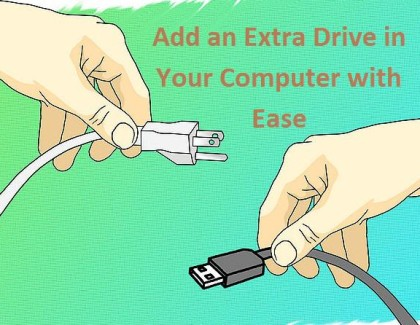 How to Add an Extra Drive in Your Computer with Ease