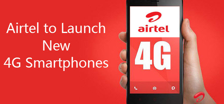 Airtel to Launch New 4G Smartphones at Just Rs. 4000