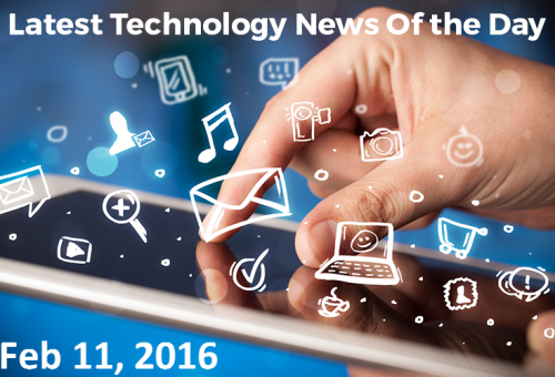 Latest Technology News of The day – Feb 11, 2016